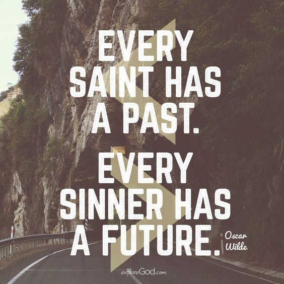 """Every Saint Has A Past. Every Sinner Has A Future"