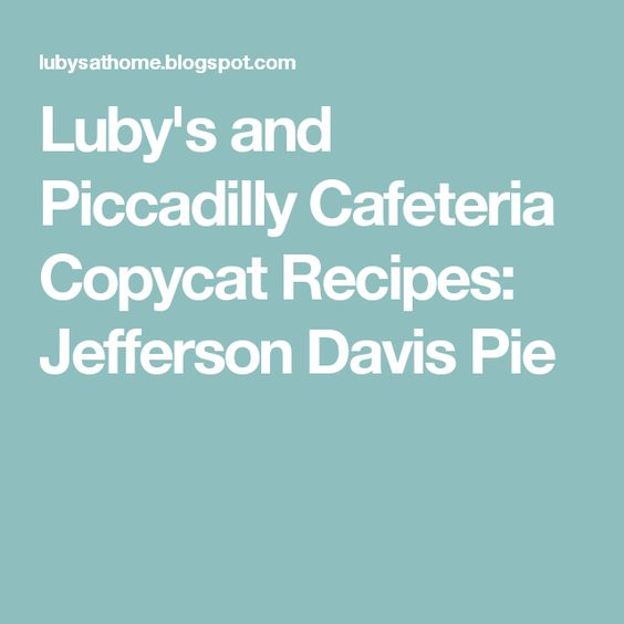 Luby's and Piccadilly Cafeteria Copycat Recipes: Jefferson Davis Pie