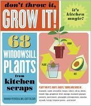 Don't Throw It, Grow It!: 68 Windowsill Plants From Kitchen Scraps by Deborah Peterson
