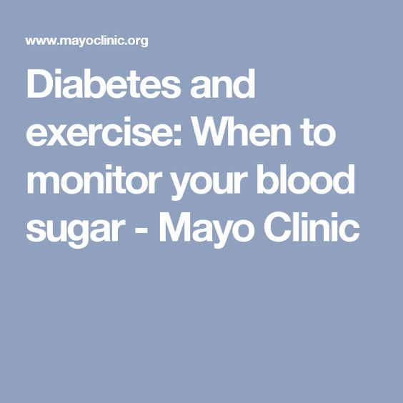 Diabetes and exercise: When to monitor your blood sugar - Mayo Clinic