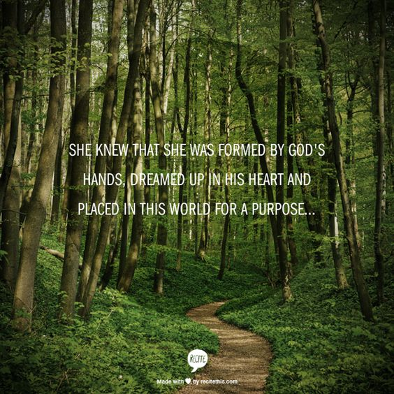 She knew that she was formed by God's hands, dreamed up in His heart and placed in this world for a purpose...
