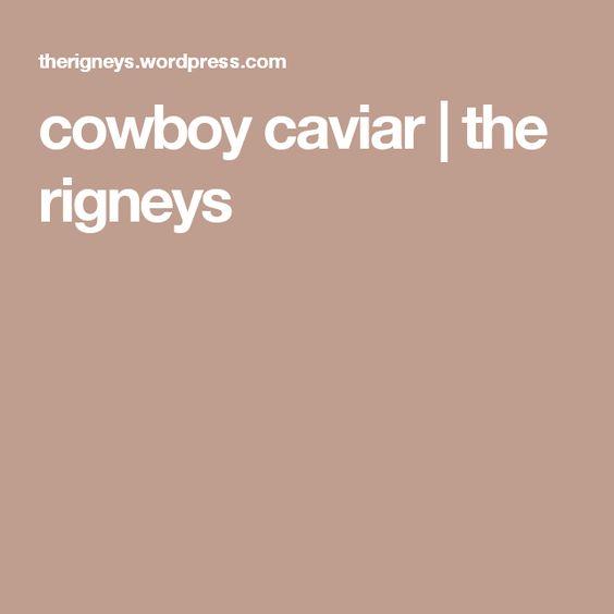cowboy caviar | the rigneys