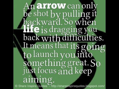 An Arrow Can Only Be Shot Backward So When Life Is Dragging You