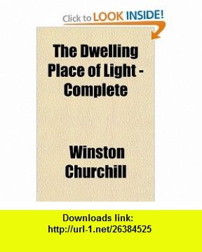 The Dwelling Place of Light - Complete (9781153603027) Winston Churchill , ISBN-10: 1153603020  , ISBN-13: 978-1153603027 ,  , tutorials , pdf , ebook , torrent , downloads , rapidshare , filesonic , hotfile , megaupload , fileserve
