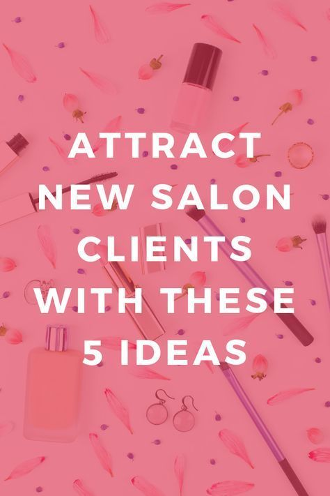 The 5 Salon Marketing Ideas You Need To Get Right To Attract New Clients Salon Marketing Salon Promotions Home Beauty Salon