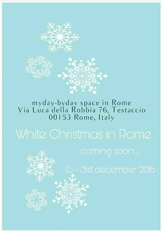 'White Christmas' – Myday-Byday space, Rome (IT) – 15-31 Dec. 2016: