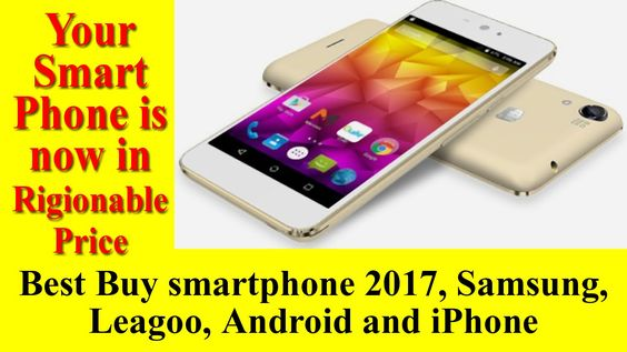 Best Buy smartphone 2017, Samsung, Leagoo, Android and iPhone