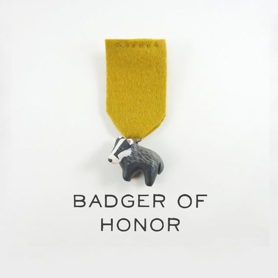 Badger Of Honor  Link:http://www.etsy.com/listing/92358718/badger-of-honor