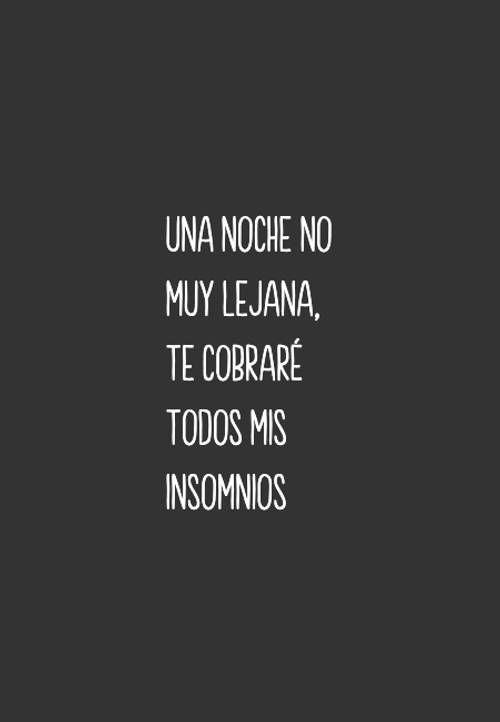 Una Noche No Muy Lejana Te Cobraré Todos Mis Insomnios