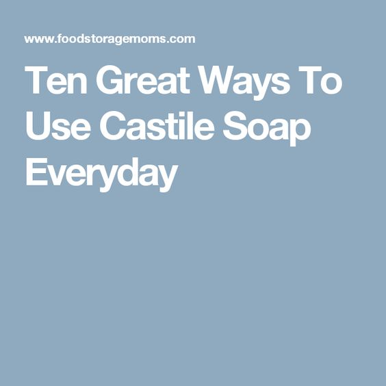Ten Great Ways To Use Castile Soap Everyday                                                                                                                                                                                 More