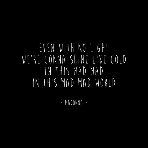 """Madonna Inspirational Quotes: """"even With No Light We're Gonna Shine Like Gold In This"""