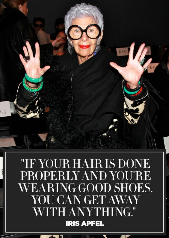 "At 94, ""geriatric starlet"" Iris Apfel has her priorities straight. When it comes to expressing your individuality through fashion, there is no authority more seasoned than Iris Apfel. Take a look at a few of her pearls of wisdom, and get some serious style inspiration.:"