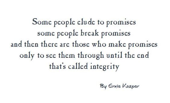 #integrity #truthbetold I've met a lot of people in my time and one thing is for sure, you either make a promise for the intention of keeping it or the perception of keeping it.  By Ernie Kasper