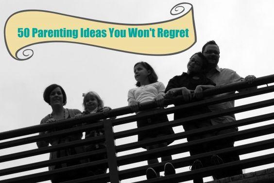 50 Parenting Ideas You Won't Regret