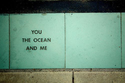 you, the ocean, and me • sounds like a good plan • photo by Susie Ghahremani (http://www.flickr.com/photos/boygirlparty/5075335393/)