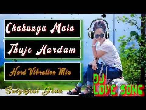 Chahunga Main Tujhe Hardam Janam Janam Dj Remix Song Hard Bass Vibra Dj Remix Songs Dj Remix Songs