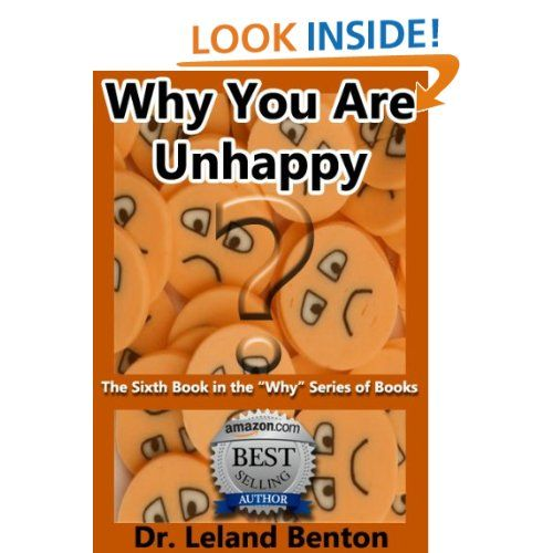 "Chronic Unhappiness - Why You Are Unhappy Book 6 (""Why"" series of books): Dr. Leland Benton, Advice and How To: Amazon.com: Kindle Store"