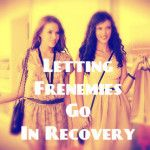 #Frenemies: How They Threaten #Recovery And What To Do About Them - Part 2