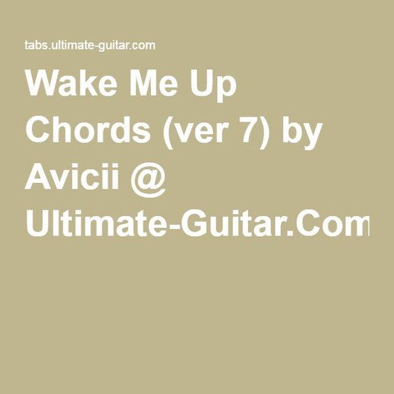 Wake Me Up Chords Ver 7 By Avicii Ultimate Guitar Songs To