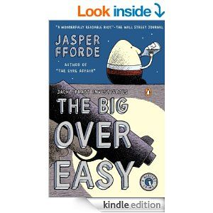 Amazon.com: The Big Over Easy: A Nursery Crime eBook: Jasper Fforde (recommended by Chip)