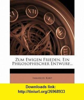Zum Ewigen Frieden, Ein Philosophischer Entwurf... (German Edition) (9781279554548) Immanuel Kant , ISBN-10: 1279554541  , ISBN-13: 978-1279554548 ,  , tutorials , pdf , ebook , torrent , downloads , rapidshare , filesonic , hotfile , megaupload , fileserve