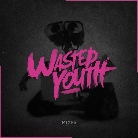 Mixre - Wasted Youth