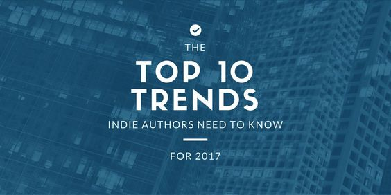 Top Ten Trends in Publishing Every Author Needs to Know in 2017