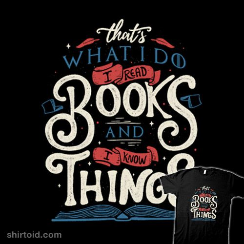 That S What I Do I Read Books And I Know Things Books To Read