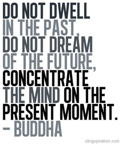 do-not-dwell-in-the-past-do-not-dream-of-the-future-concentrate-the-mind-on-the-present-moment-buddha.jpg (420×504)