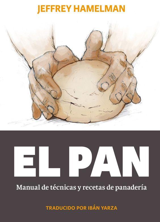 El Pan Manual De Tecnicas Y Recetas De Panaderia Recetas De Panadería Pan Dulce Recetas Recetas