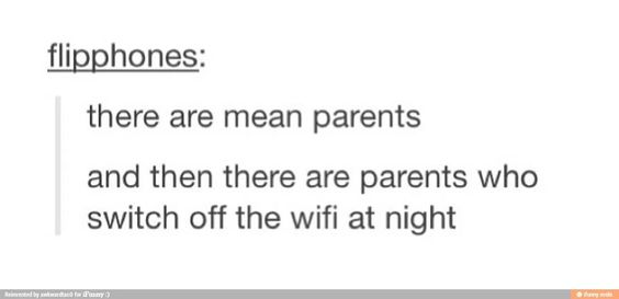 There are mean parents. Then there are parents who switch off the wifi.
