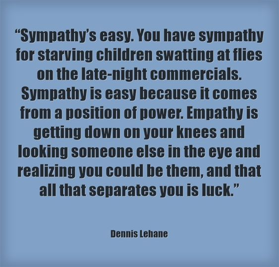 """""""Sympathy's easy. You have sympathy for starving children ..."""