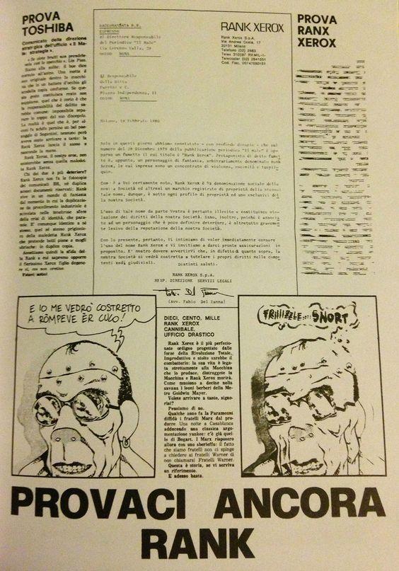 La lettera di risposta alla Rank Xerox  che chiedeva di cambiare nome al personaggio fumettistico, onde evitare che il marchio venisse associato ad un personaggio «le cui imprese sono un concentrato di violenza, oscenità e turpiloquio», annunciando che, in caso contrario, si sarebbe vista costretta ad agire per vie legali. Ranxerox risponde: «e io me vedrò costretto a ròmpeve er culo!»