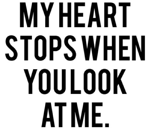 my heart stops when you look at me love quote blog