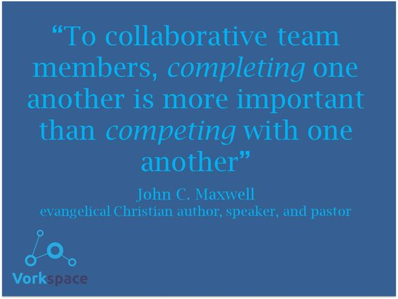 To collaborative team members, COMPLETING one another is more important than COMPETING with one another