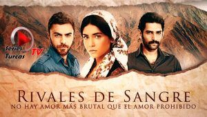 Rivales De Sangre Serie Turca Capitulos Completos Audio Latino Telenovela Series Y Novelas Novelas