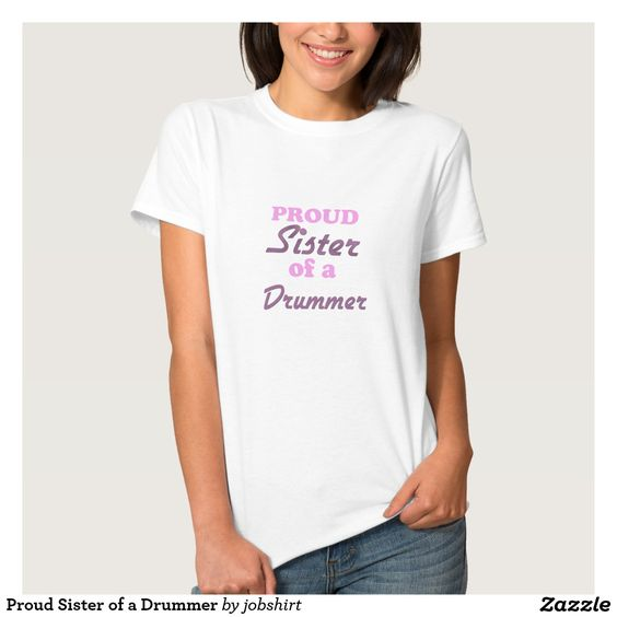 Proud Sister of a Drummer Tshirts