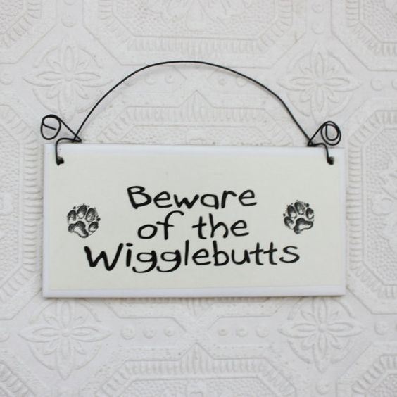 Funny Dog Sign Beware of the Wigglebutts by GreenGypsies on Etsy