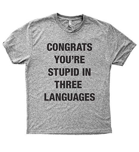 Baffle Tees / You're Stupid In 3 Languages - Men's Tri-Blend T-Shirt, Grey, http://www.amazon.com/dp/B01NB9TD6S/ref=cm_sw_r_pi_awdm_xs_i91mybKVJ6HQF