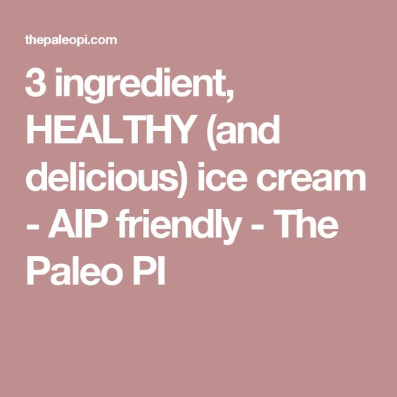 3 ingredient, HEALTHY (and delicious) ice cream - AIP friendly - The Paleo PI