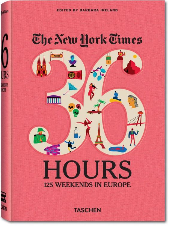 The New York Times, 36 Hours: 125 Weekends in Europe. TASCHEN Verlag