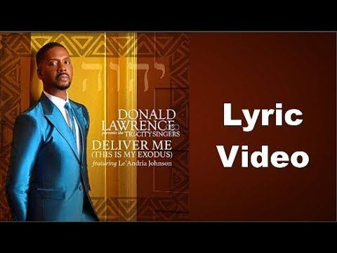 Donald Lawrence Deliver Me This Is My Exodus Lyrics With Images