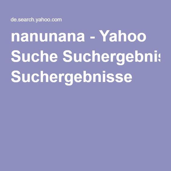 nanunana - Yahoo Suche Suchergebnisse