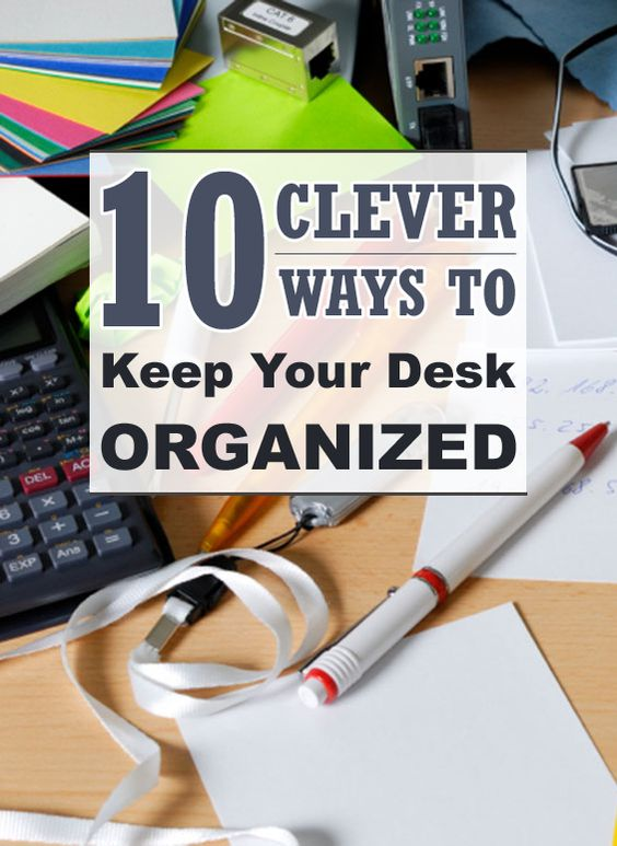 10 clever ways to keep your desk clean and organized - How to keep your desk organized ...