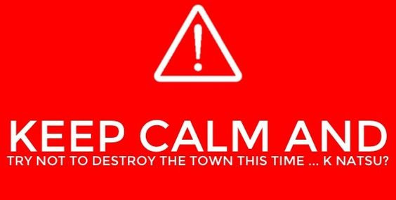 Keep Calm And Try Not To Destroy The Town This Time K