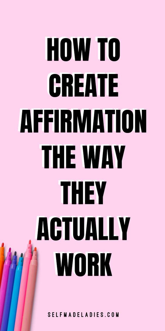 Pinterest Graphic with Title HOW TO CREATE AFFIRMATIONS THAT ACTUALLY WORK FOR YOU - selfmadeladies.com