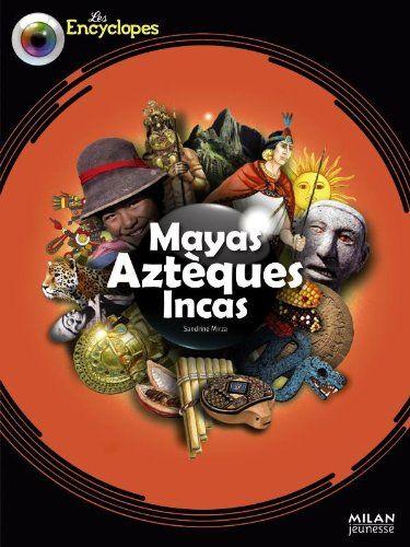 Mayas, Aztèques et Incas de Sandrine Mirza https://www.amazon.fr/dp/274595508X/ref=cm_sw_r_pi_dp_WqscxbJ2SGQ7E: