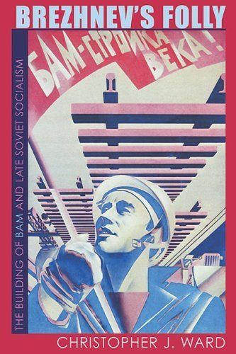 Brezhnev's Folly: The Building of BAM and Late Soviet Socialism (Pitt Russian East European) by Christopher J. Ward. $17.63. Publisher: University of Pittsburgh Press; 1st Edition edition (June 1, 2009). 256 pages