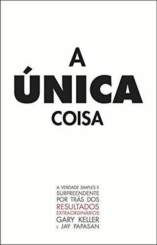 A Única Coisa: A verdade surpreendente por trás dos resultados extraodinários (Portuguese Edition) by Gary Keller Jay Papasan, http://www.amazon.com/dp/B00WZSQKMM/ref=cm_sw_r_pi_dp_Mjpsvb0XRKEMS