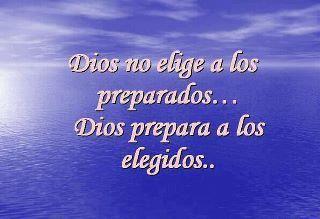 Dios no elige a los preparados..